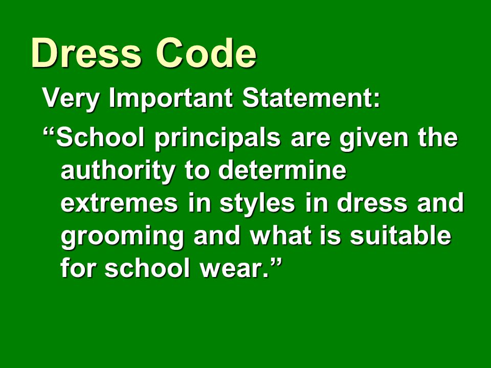 "Very Important Statement: ""School principals are given the authority to determine extremes in styles in dress and grooming and what is suitable for sc"