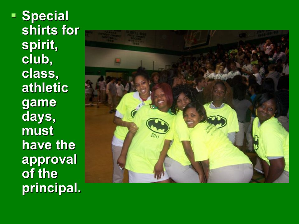 SSSSpecial shirts for spirit, club, class, athletic game days, must have the approval of the principal.