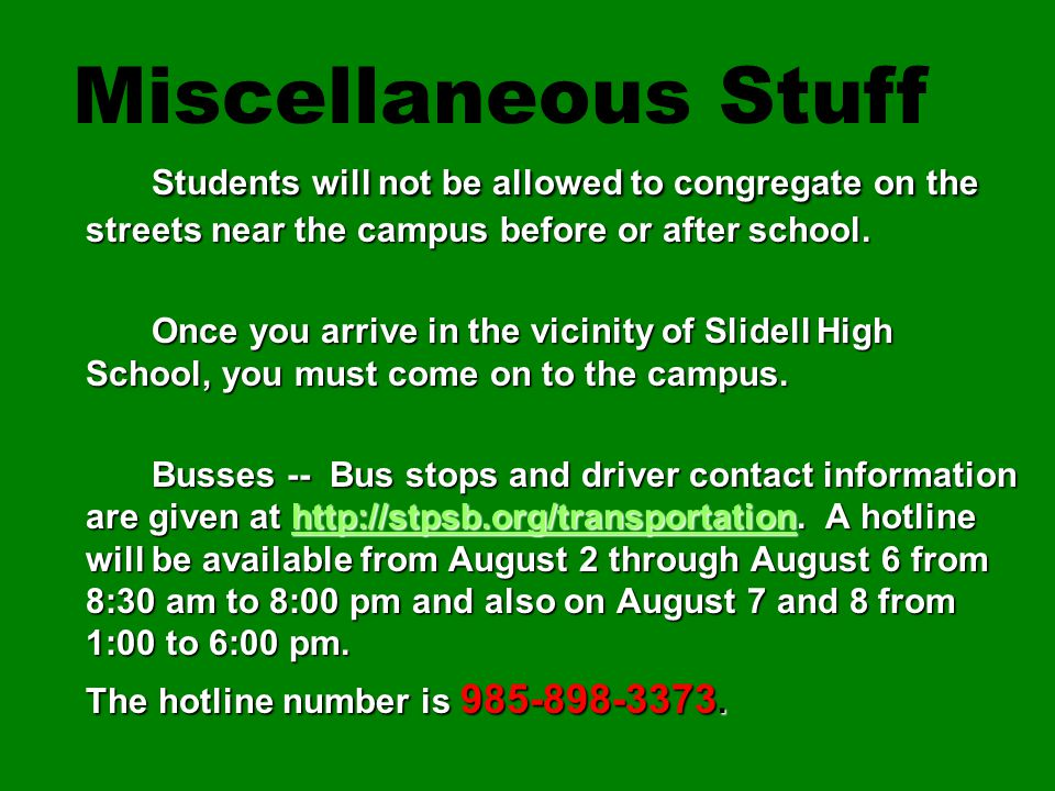 Students will not be allowed to congregate on the streets near the campus before or after school. Once you arrive in the vicinity of Slidell High Scho