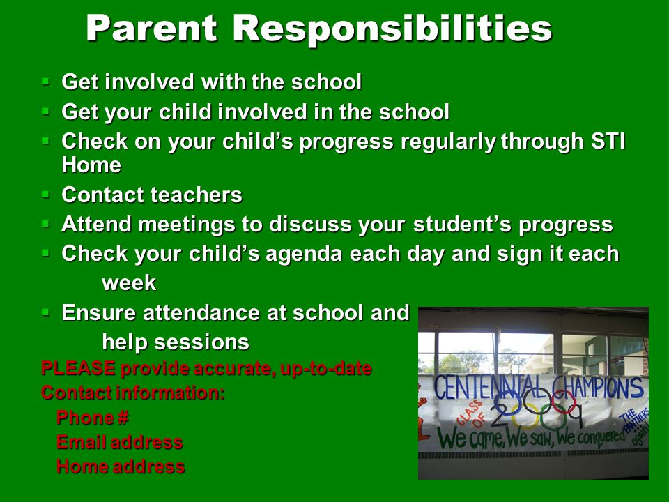 Parent Responsibilities  Get involved with the school  Get your child involved in the school  Check on your child's progress regularly through STI