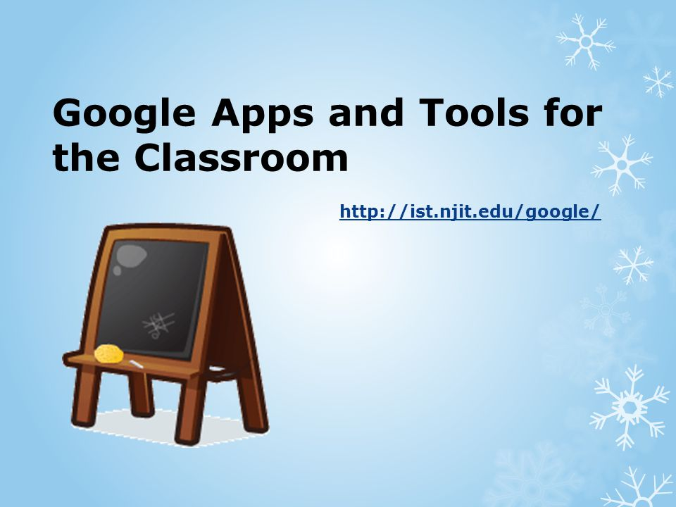 Google Apps and Tools for the Classroom http://ist.njit.edu/google/