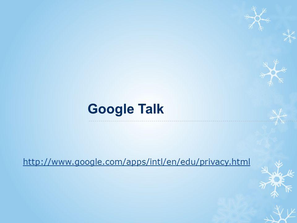 Google Talk http://www.google.com/apps/intl/en/edu/privacy.html