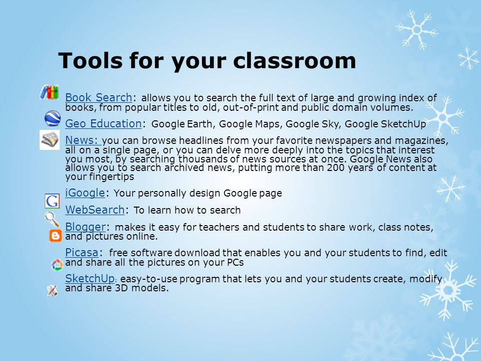 Tools for your classroom Book SearchBook Search: allows you to search the full text of large and growing index of books, from popular titles to old, o