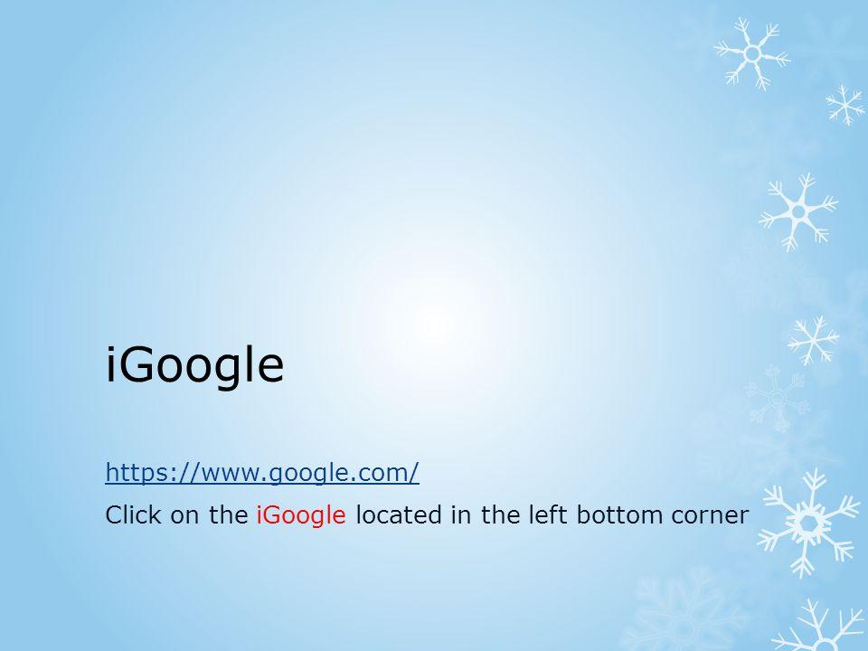 iGoogle https://www.google.com/ Click on the iGoogle located in the left bottom corner