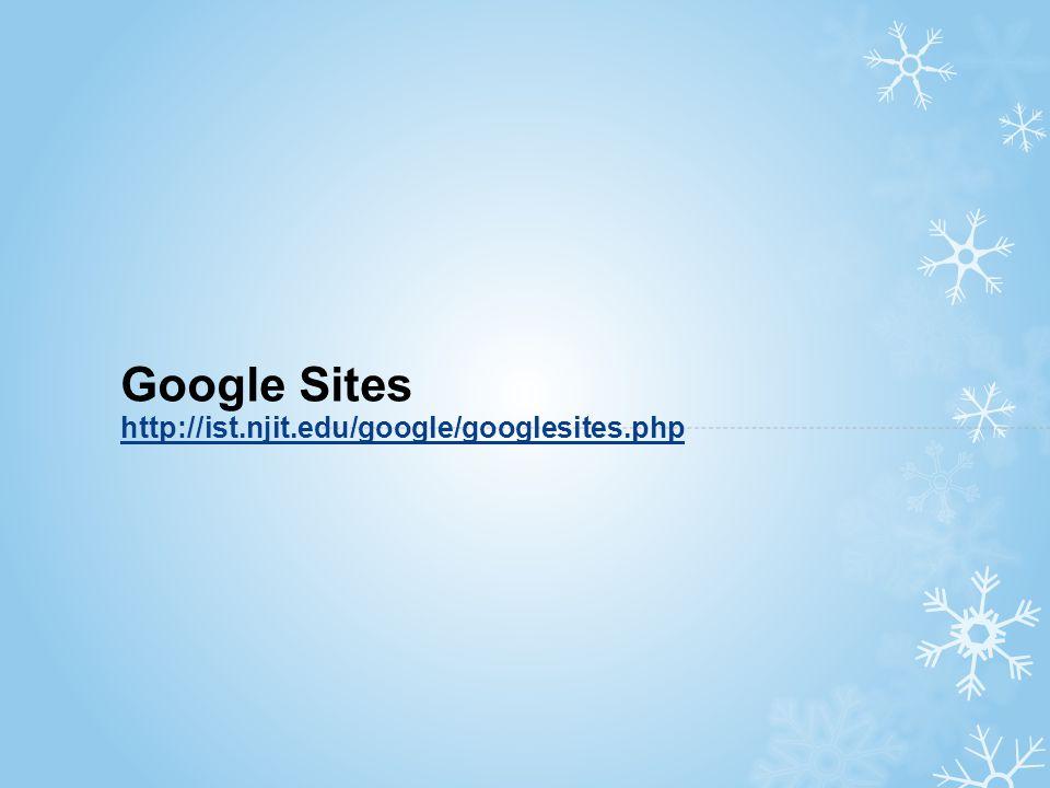 Google Sites http://ist.njit.edu/google/googlesites.php