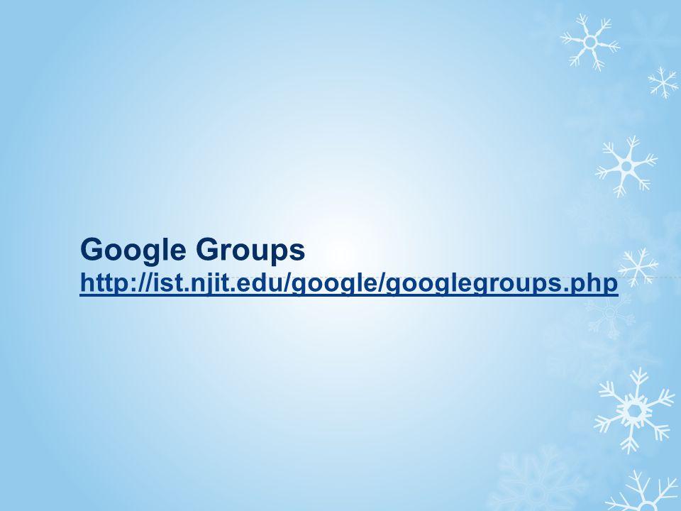 Google Groups http://ist.njit.edu/google/googlegroups.php