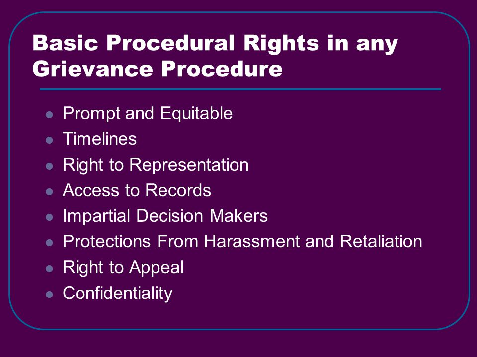 Basic Procedural Rights in any Grievance Procedure Prompt and Equitable Timelines Right to Representation Access to Records Impartial Decision Makers