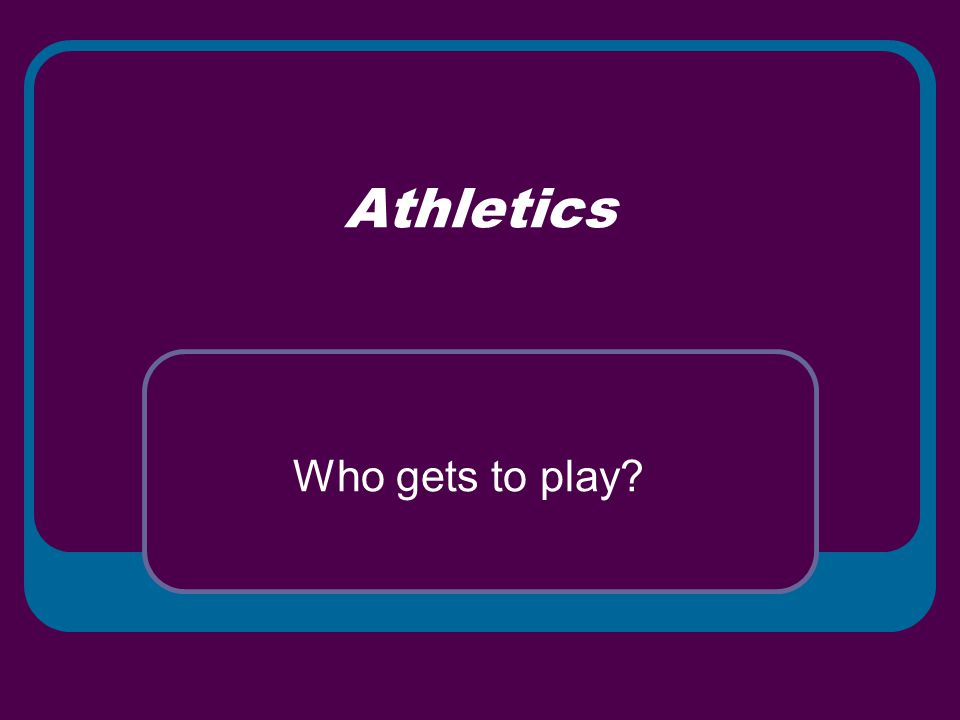 Athletics Who gets to play?