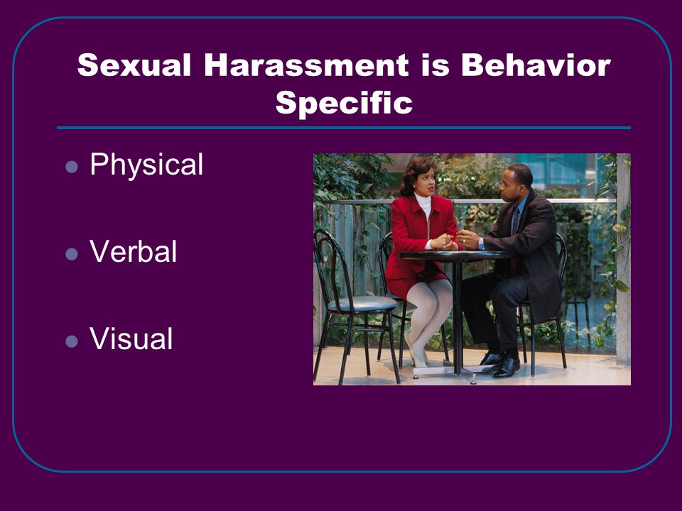 Sexual Harassment is Behavior Specific Physical Verbal Visual