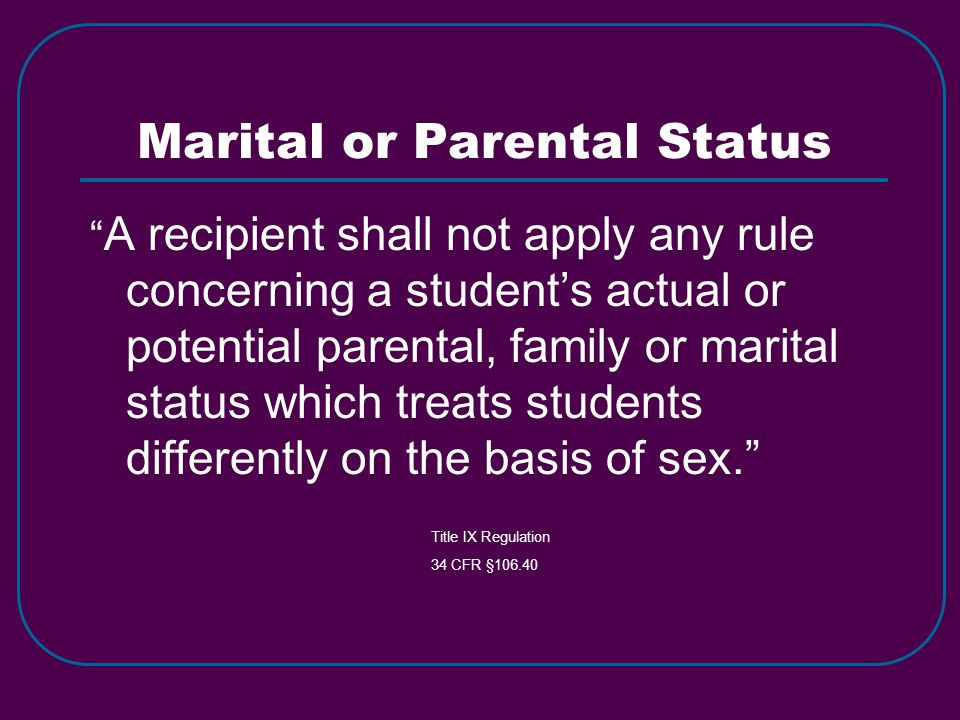 "Marital or Parental Status "" A recipient shall not apply any rule concerning a student's actual or potential parental, family or marital status which"