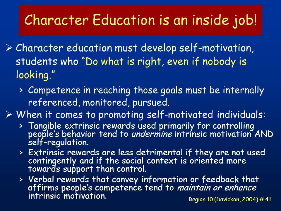 Region 10 (Davidson, 2004) # 41 Character Education is an inside job.