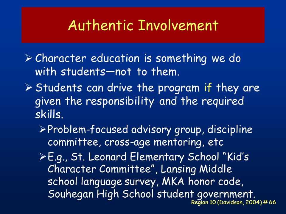 Region 10 (Davidson, 2004) # 66 Authentic Involvement  Character education is something we do with students—not to them.
