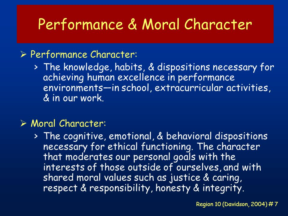 Region 10 (Davidson, 2004) # 78 Principle 11 Evaluation of character education should assess the character of the school, the school staff ' s functioning as character educators, & the extent to which students manifest good character.