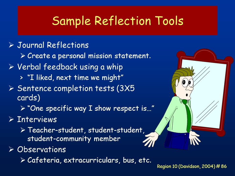 Region 10 (Davidson, 2004) # 86 Sample Reflection Tools  Journal Reflections  Create a personal mission statement.
