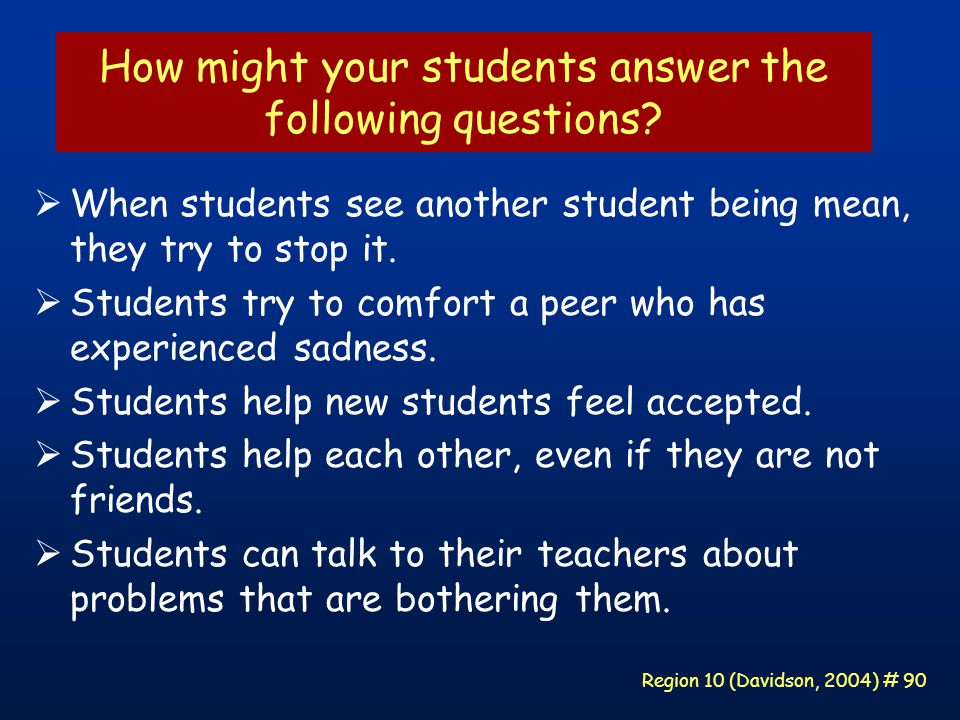 Region 10 (Davidson, 2004) # 90 How might your students answer the following questions.