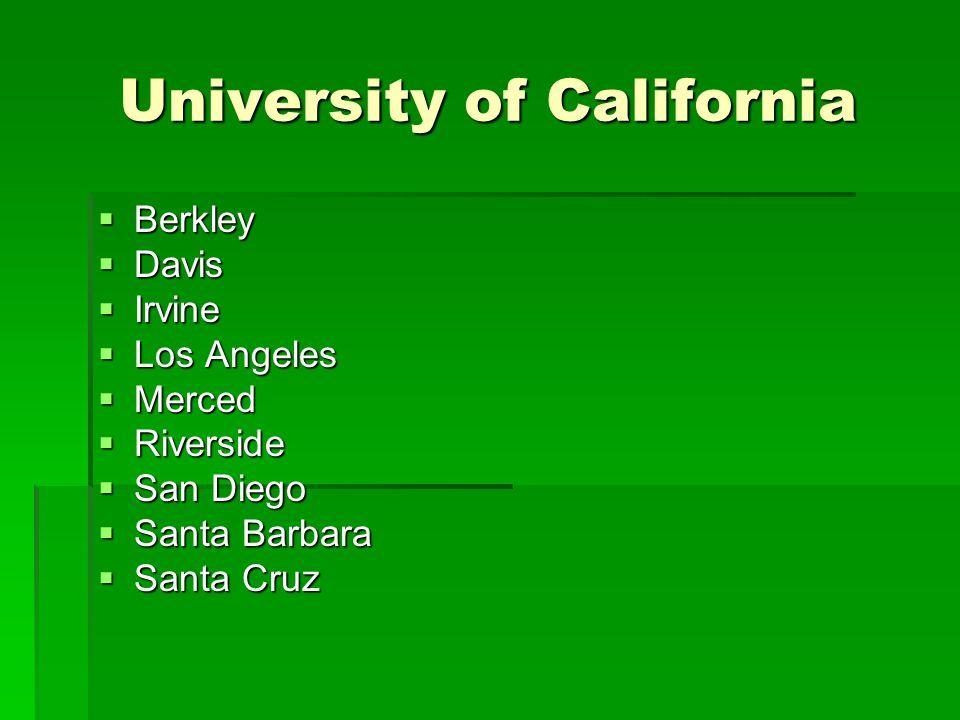 University of California  Berkley  Davis  Irvine  Los Angeles  Merced  Riverside  San Diego  Santa Barbara  Santa Cruz