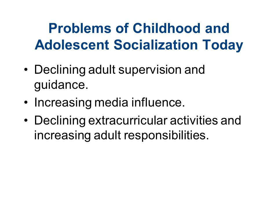 Problems of Childhood and Adolescent Socialization Today Declining adult supervision and guidance.