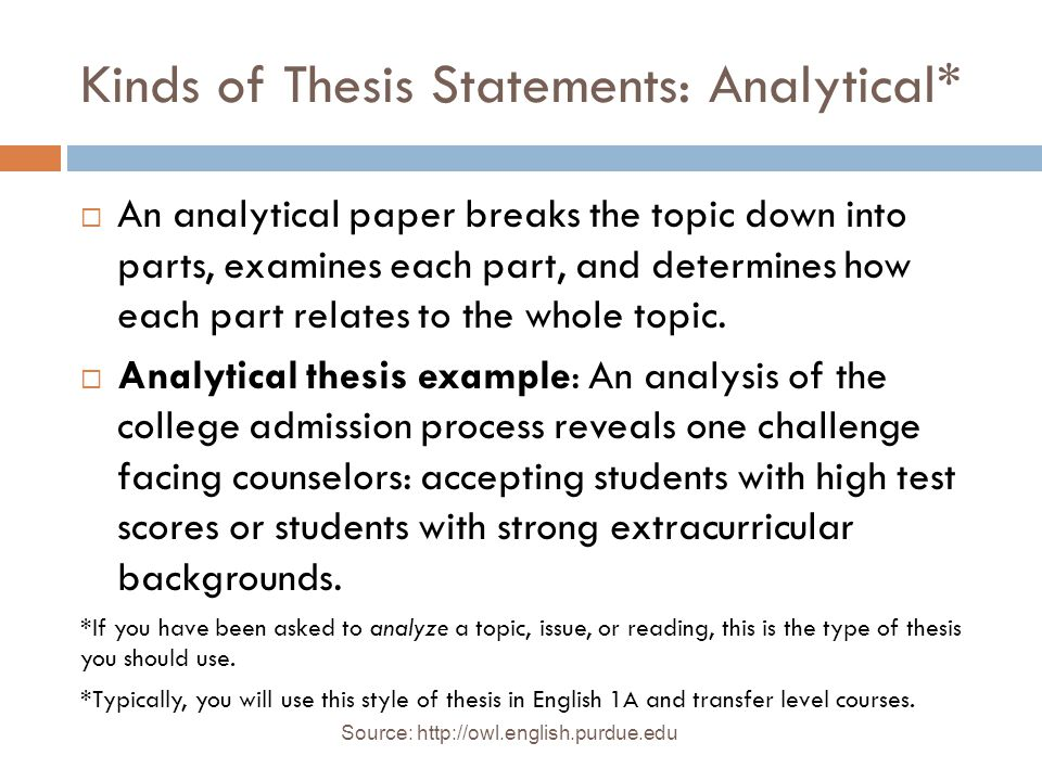 Source: http://owl.english.purdue.edu Kinds of Thesis Statements: Persuasive*  An persuasive paper makes a claim based on opinion, evaluation, or interpretation about a topic and proves this claim with specific evidence.