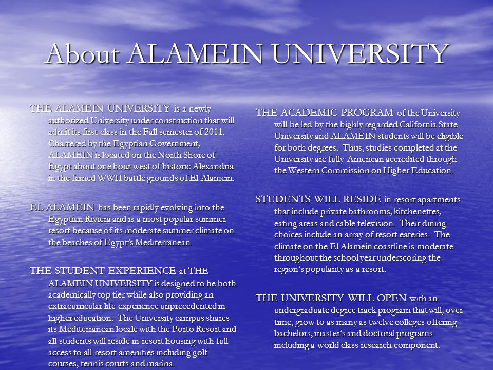 About ALAMEIN UNIVERSITY THE ALAMEIN UNIVERSITY is a newly authorized University under construction that will admit its first class in the Fall semester of 2011.