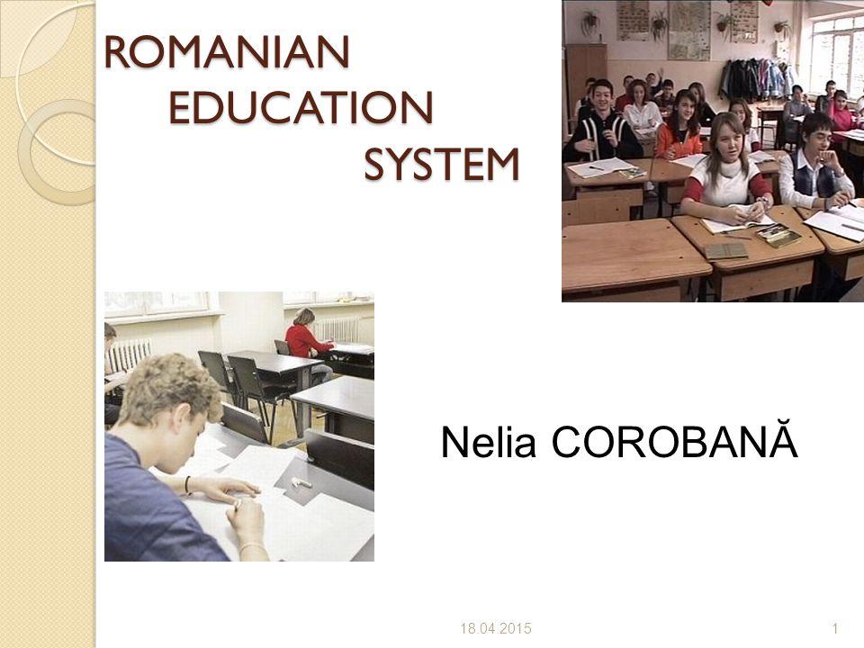 Nelia COROBANĂ ROMANIAN EDUCATION SYSTEM 18.04.20151