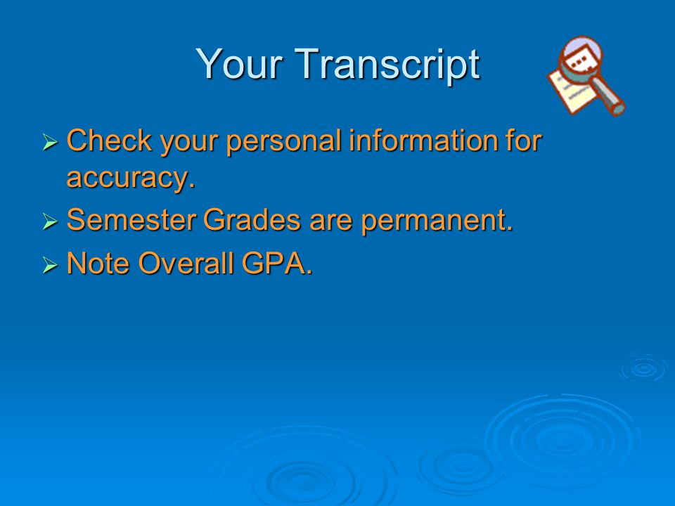Your Transcript  Check your personal information for accuracy.  Semester Grades are permanent.  Note Overall GPA.