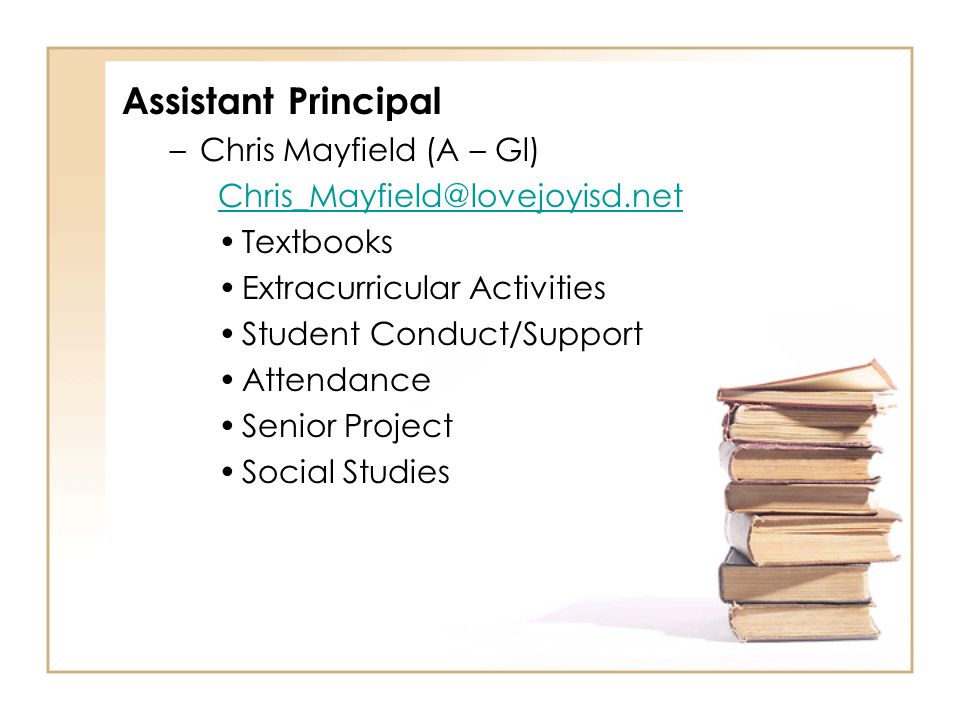 Assistant Principal –Chris Mayfield (A – Gl) Chris_Mayfield@lovejoyisd.net Textbooks Extracurricular Activities Student Conduct/Support Attendance Sen