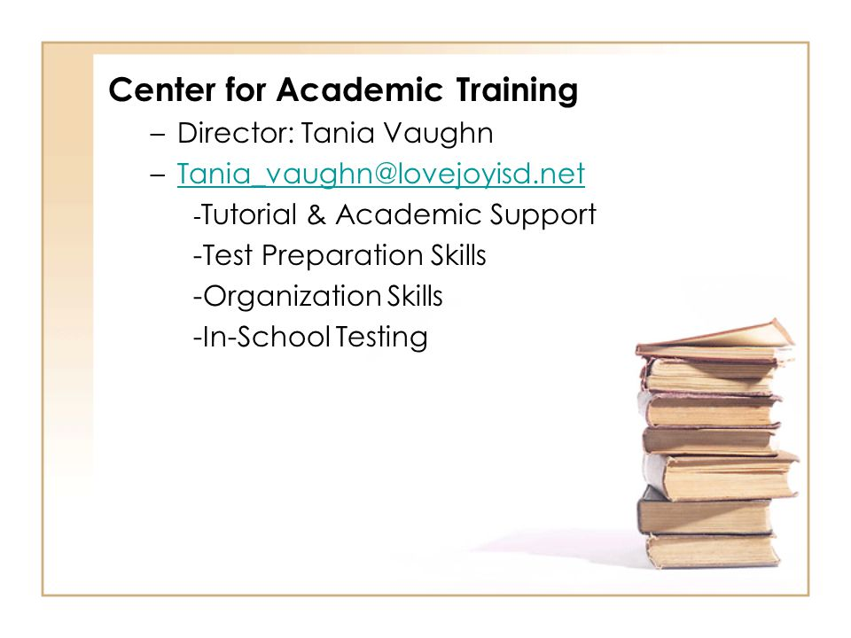Center for Academic Training –Director: Tania Vaughn –Tania_vaughn@lovejoyisd.netTania_vaughn@lovejoyisd.net - Tutorial & Academic Support -Test Prepa