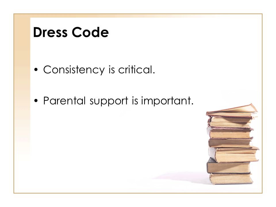 Dress Code Consistency is critical. Parental support is important.
