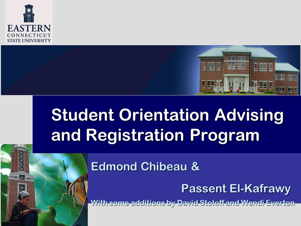 Student Orientation Advising and Registration Program Edmond Chibeau & Passent El-Kafrawy With some additions by David Stoloff and Wendi Everton