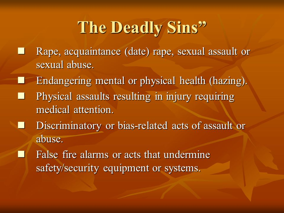 The Deadly Sins Rape, acquaintance (date) rape, sexual assault or sexual abuse.