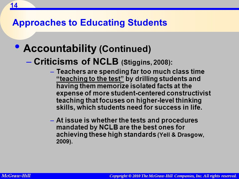 Copyright © 2010 The McGraw-Hill Companies, Inc. All rights reserved. McGraw-Hill 14 Approaches to Educating Students Accountability (Continued) –Crit