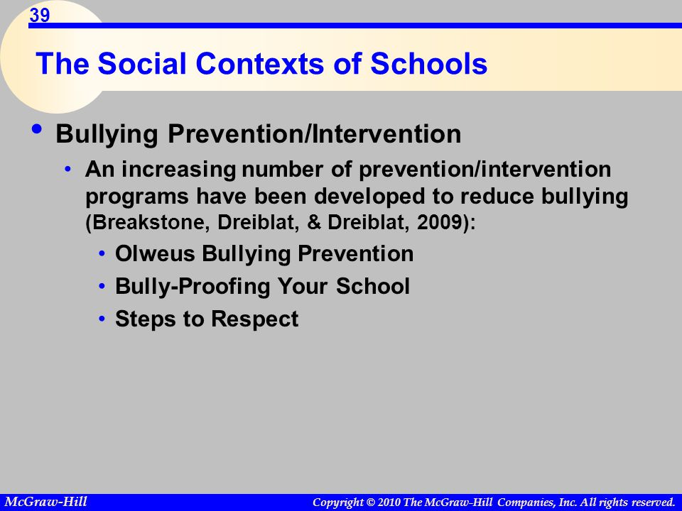 Copyright © 2010 The McGraw-Hill Companies, Inc. All rights reserved. McGraw-Hill 39 The Social Contexts of Schools Bullying Prevention/Intervention A