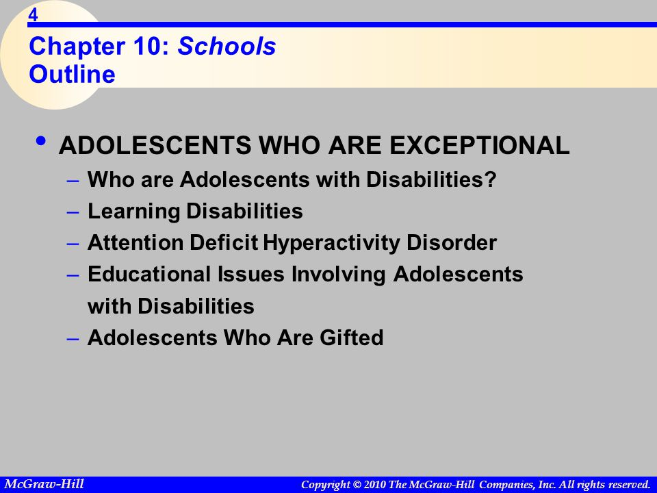 Copyright © 2010 The McGraw-Hill Companies, Inc. All rights reserved. McGraw-Hill 4 Chapter 10: Schools Outline ADOLESCENTS WHO ARE EXCEPTIONAL –Who a