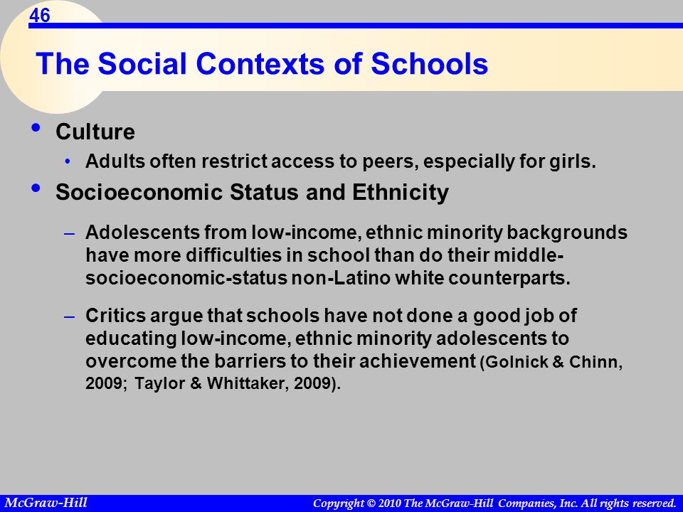 Copyright © 2010 The McGraw-Hill Companies, Inc. All rights reserved. McGraw-Hill 46 The Social Contexts of Schools Culture Adults often restrict acce