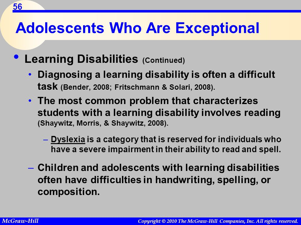 Copyright © 2010 The McGraw-Hill Companies, Inc. All rights reserved. McGraw-Hill 56 Adolescents Who Are Exceptional Learning Disabilities (Continued)