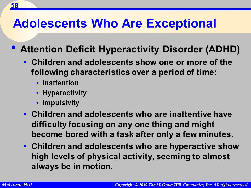 Copyright © 2010 The McGraw-Hill Companies, Inc. All rights reserved. McGraw-Hill 58 Adolescents Who Are Exceptional Attention Deficit Hyperactivity D