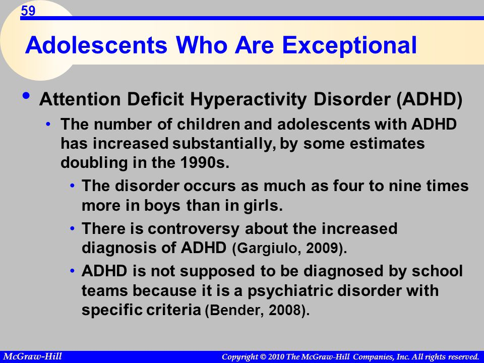 Copyright © 2010 The McGraw-Hill Companies, Inc. All rights reserved. McGraw-Hill 59 Adolescents Who Are Exceptional Attention Deficit Hyperactivity D