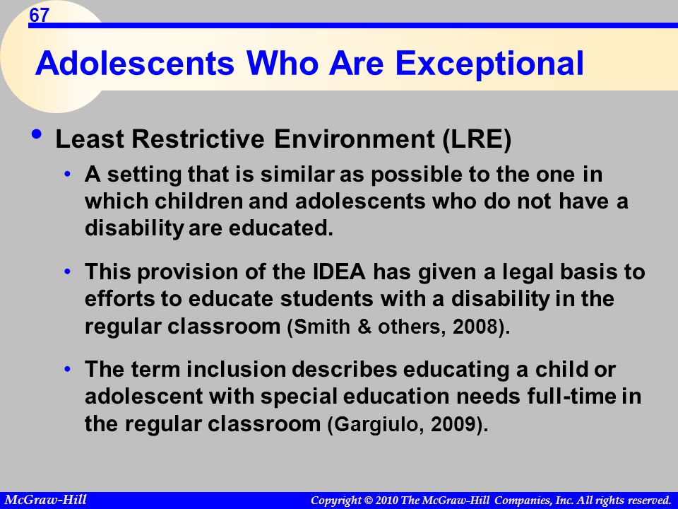 Copyright © 2010 The McGraw-Hill Companies, Inc. All rights reserved. McGraw-Hill 67 Adolescents Who Are Exceptional Least Restrictive Environment (LR