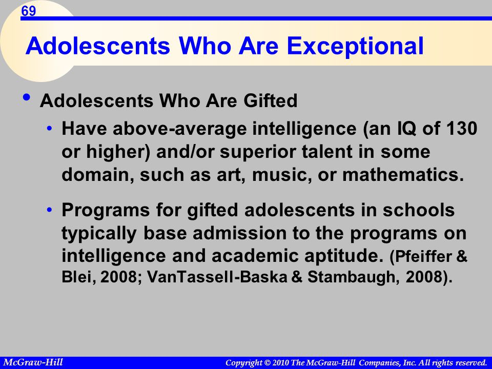 Copyright © 2010 The McGraw-Hill Companies, Inc. All rights reserved. McGraw-Hill 69 Adolescents Who Are Exceptional Adolescents Who Are Gifted Have a