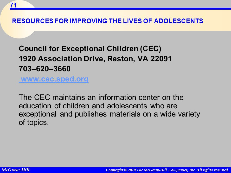 Copyright © 2010 The McGraw-Hill Companies, Inc. All rights reserved. McGraw-Hill 71 RESOURCES FOR IMPROVING THE LIVES OF ADOLESCENTS Council for Exce
