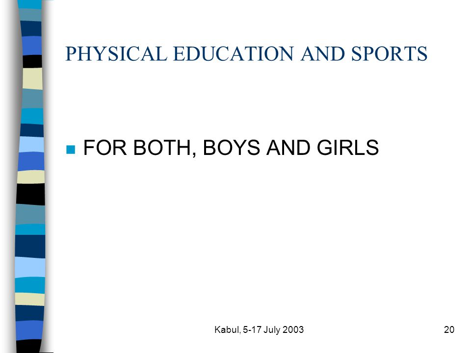 Kabul, 5-17 July 200320 PHYSICAL EDUCATION AND SPORTS n FOR BOTH, BOYS AND GIRLS