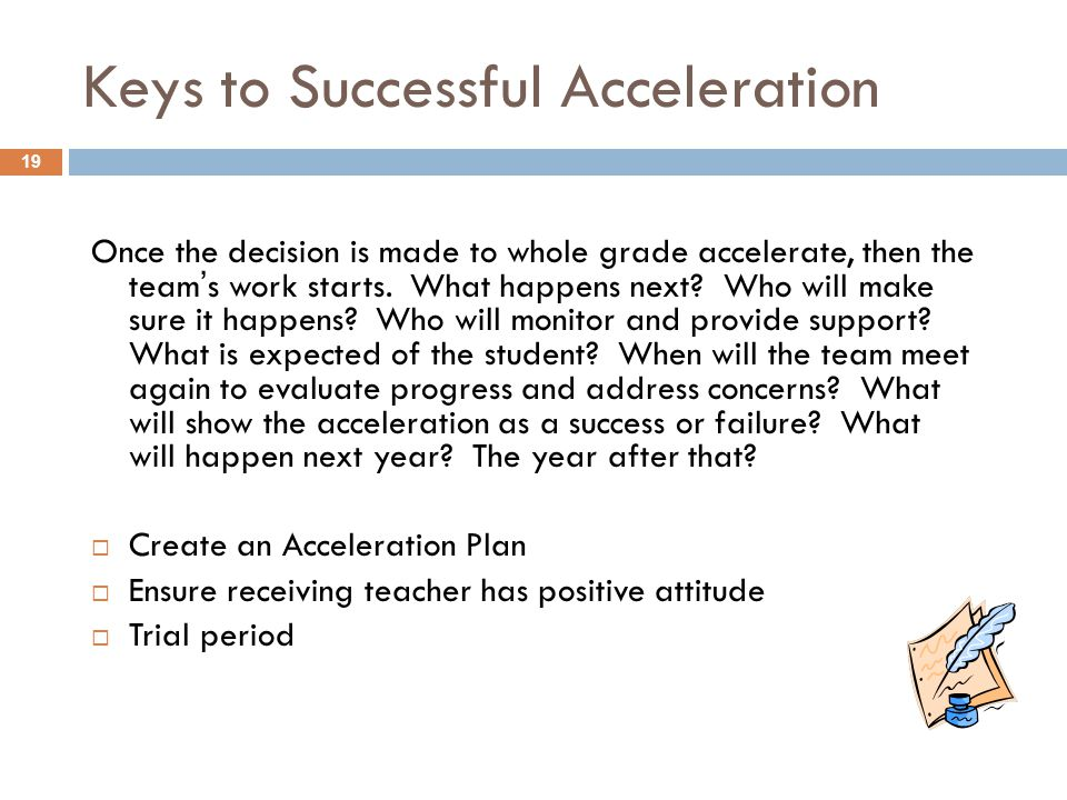Keys to Successful Acceleration Once the decision is made to whole grade accelerate, then the team's work starts. What happens next? Who will make sur