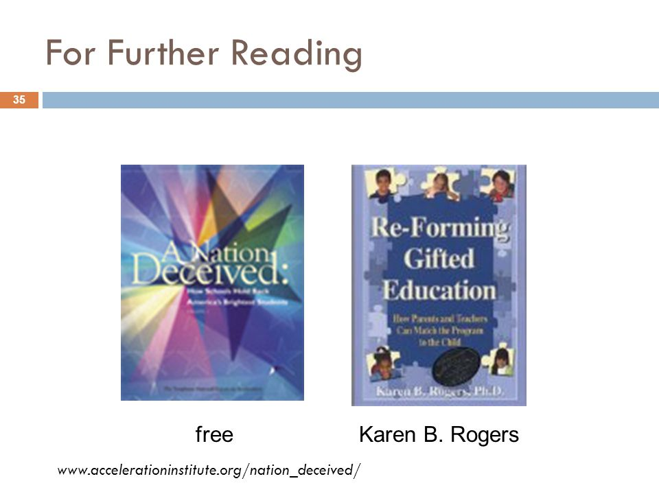 For Further Reading freeKaren B. Rogers 35 www.accelerationinstitute.org/nation_deceived/