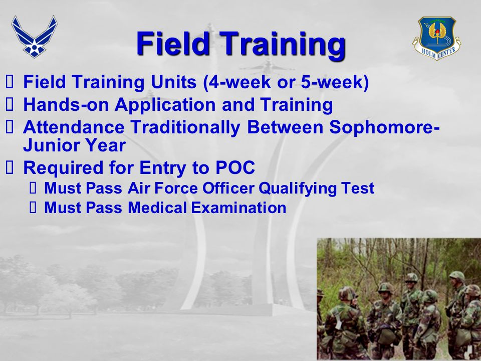 Field Training  Field Training Units (4-week or 5-week)  Hands-on Application and Training  Attendance Traditionally Between Sophomore- Junior Year