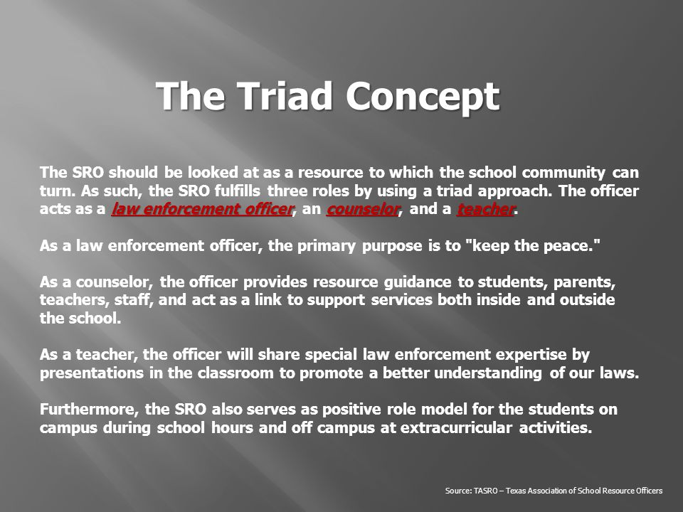 The SRO is the one who seeks out those kids in school, who are the most picked on and overlooked, so he can be the first to greet them, talk to them, and become their friend.