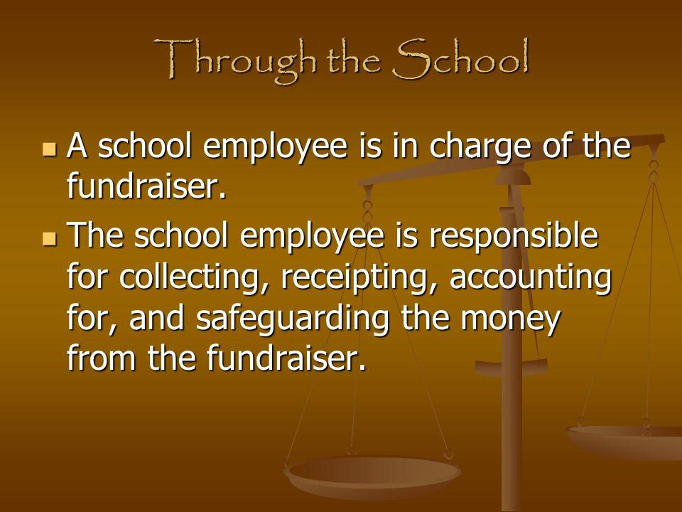 Through the School A school employee is in charge of the fundraiser. A school employee is in charge of the fundraiser. The school employee is responsi