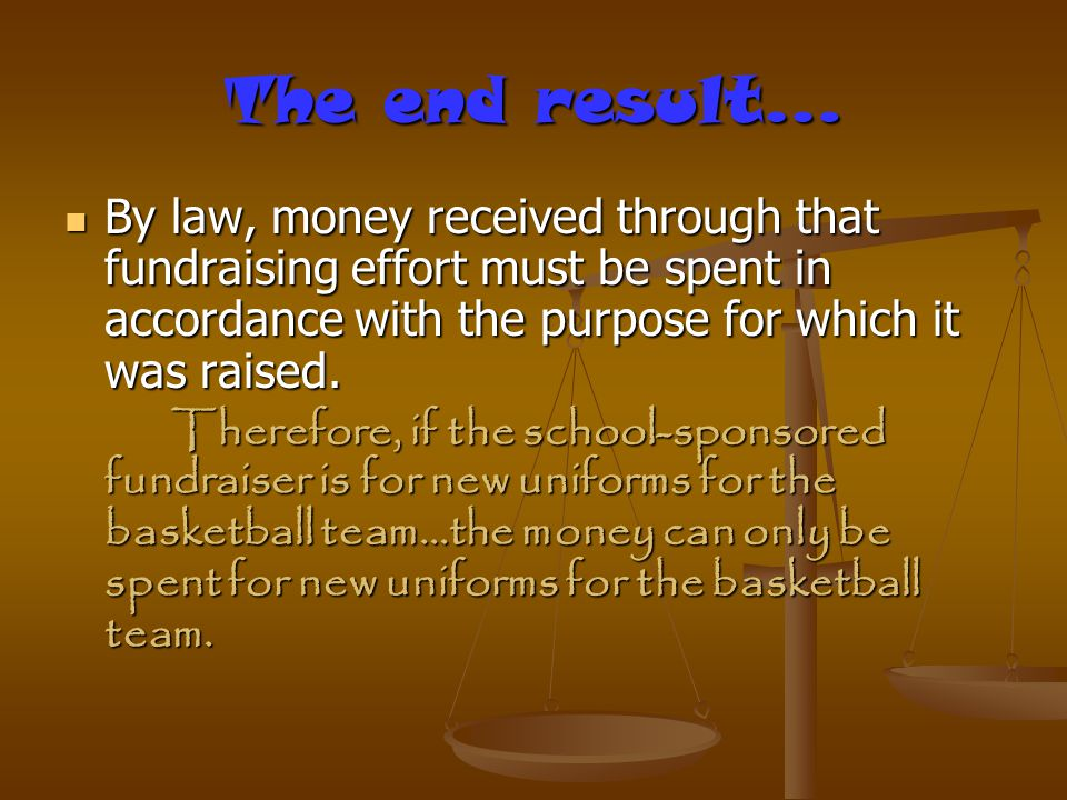 The end result… By law, money received through that fundraising effort must be spent in accordance with the purpose for which it was raised. By law, m