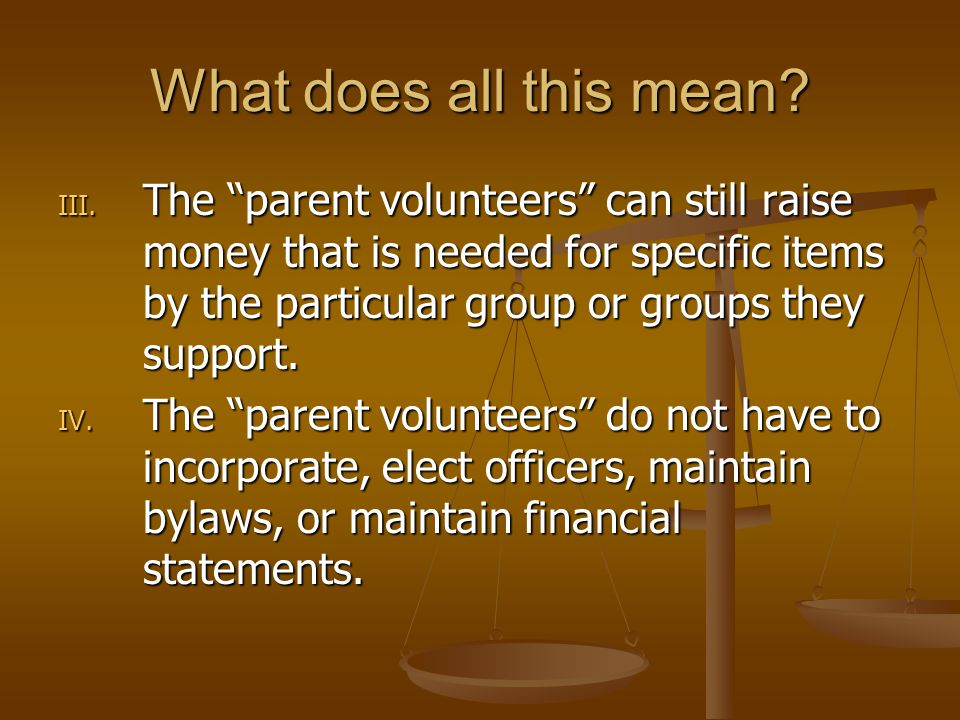 """What does all this mean? III. The """"parent volunteers"""" can still raise money that is needed for specific items by the particular group or groups they s"""