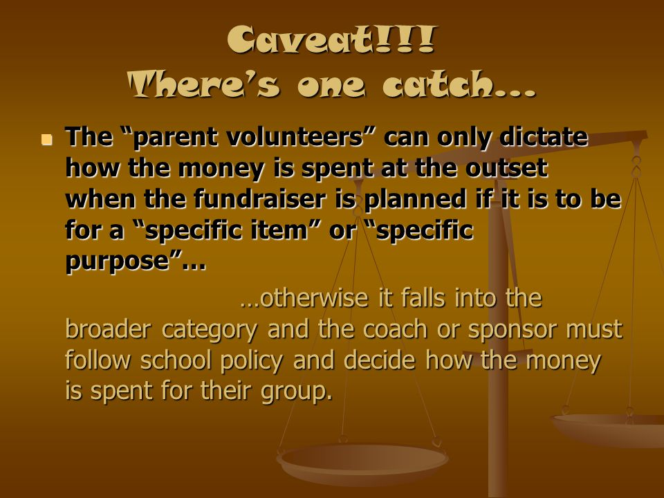 """Caveat!!! There's one catch… The """"parent volunteers"""" can only dictate how the money is spent at the outset when the fundraiser is planned if it is to"""