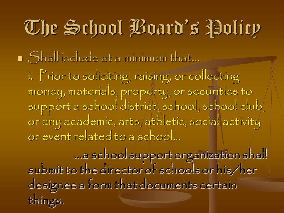 The School Board's Policy Shall include at a minimum that… Shall include at a minimum that… i. Prior to soliciting, raising, or collecting money, mate